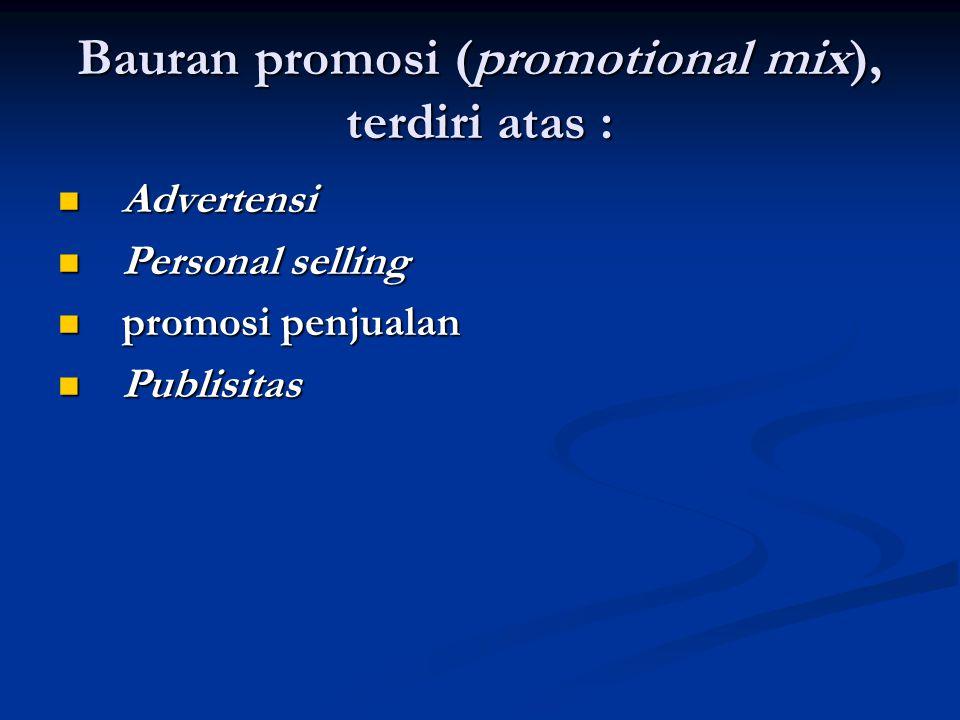Bauran promosi (promotional mix), terdiri atas :  Advertensi  Personal selling  promosi penjualan  Publisitas
