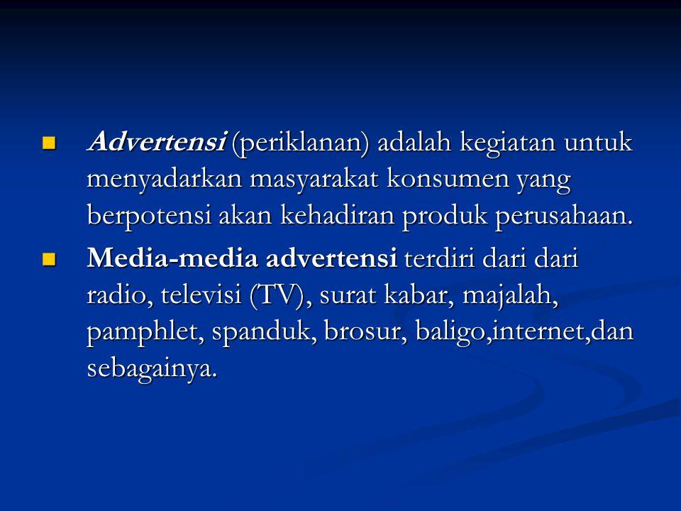  Advertensi (periklanan) adalah kegiatan untuk menyadarkan masyarakat konsumen yang berpotensi akan kehadiran produk perusahaan.  Media-media advert