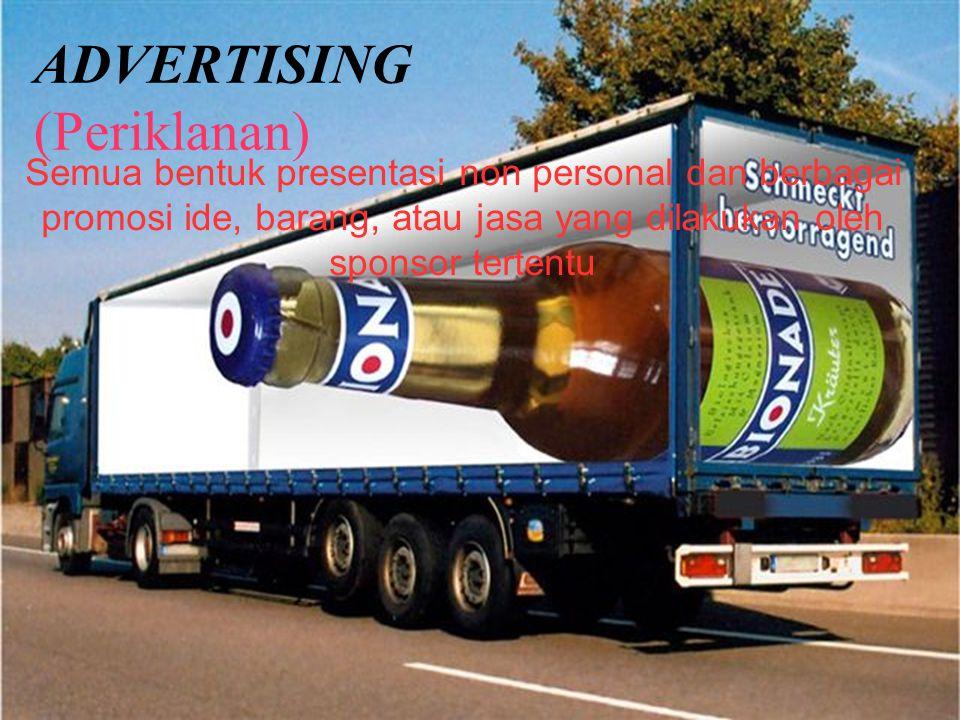 ADVERTISING (Periklanan) Semua bentuk presentasi non personal dan berbagai promosi ide, barang, atau jasa yang dilakukan oleh sponsor tertentu