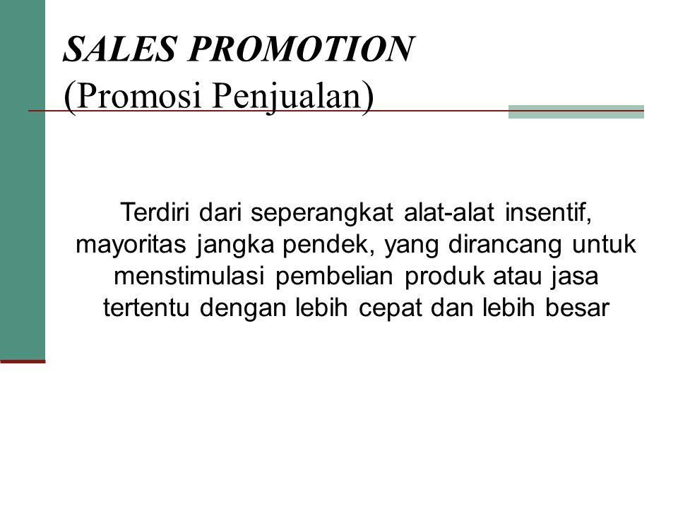 SALES PROMOTION ( Promosi Penjualan ) Terdiri dari seperangkat alat-alat insentif, mayoritas jangka pendek, yang dirancang untuk menstimulasi pembelian produk atau jasa tertentu dengan lebih cepat dan lebih besar