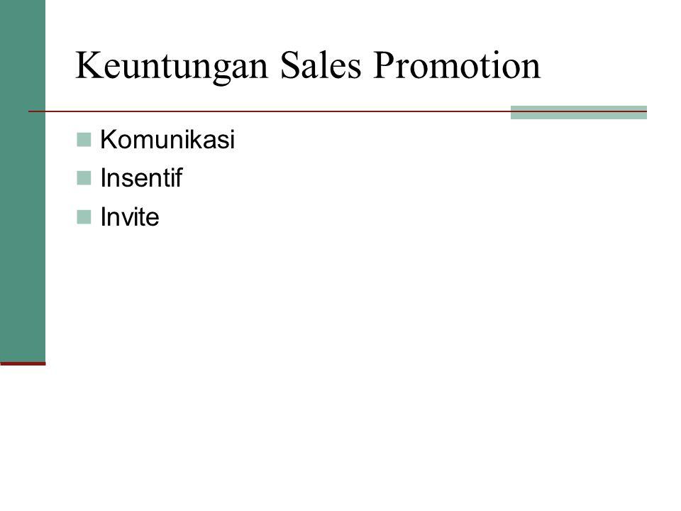 Keuntungan Sales Promotion  Komunikasi  Insentif  Invite
