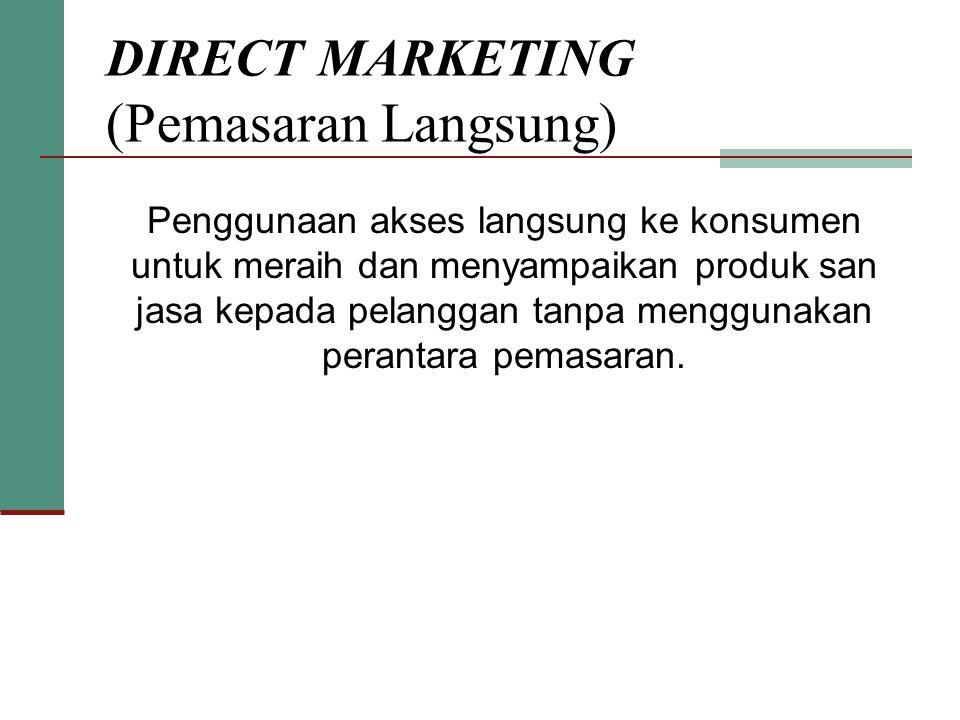 DIRECT MARKETING (Pemasaran Langsung) Penggunaan akses langsung ke konsumen untuk meraih dan menyampaikan produk san jasa kepada pelanggan tanpa mengg