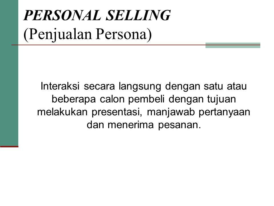 PERSONAL SELLING (Penjualan Persona) Interaksi secara langsung dengan satu atau beberapa calon pembeli dengan tujuan melakukan presentasi, manjawab pertanyaan dan menerima pesanan.