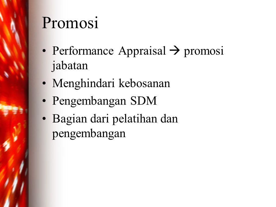 Promosi •Performance Appraisal  promosi jabatan •Menghindari kebosanan •Pengembangan SDM •Bagian dari pelatihan dan pengembangan