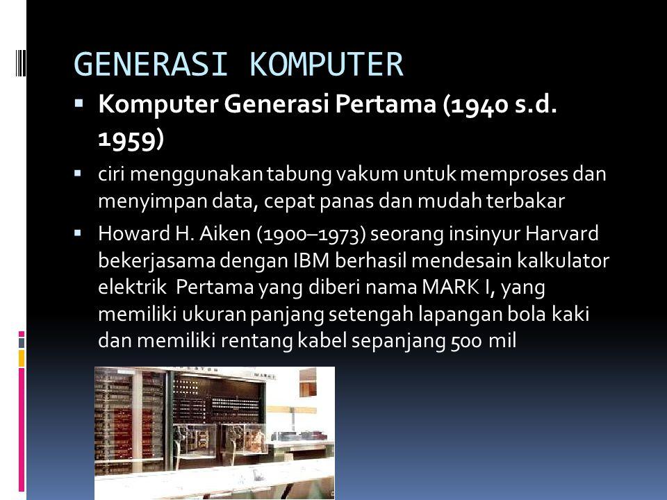 GENERASI KOMPUTER  Komputer Generasi Pertama (1940 s.d.
