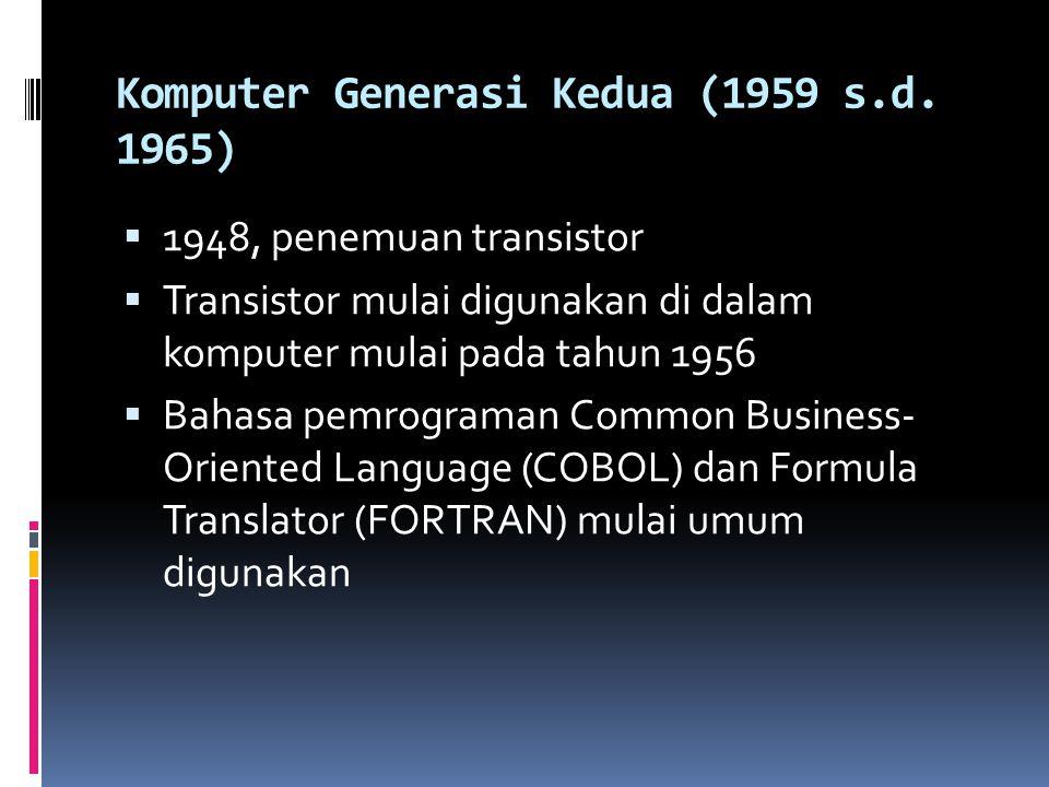 Komputer Generasi Kedua (1959 s.d. 1965)  1948, penemuan transistor  Transistor mulai digunakan di dalam komputer mulai pada tahun 1956  Bahasa pem