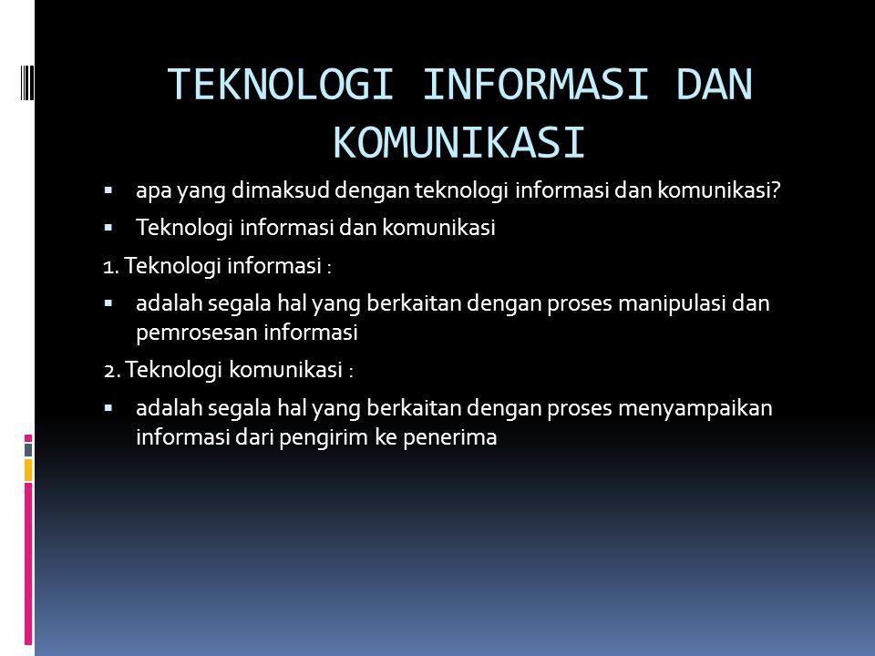 TEKNOLOGI INFORMASI DAN KOMUNIKASI  apa yang dimaksud dengan teknologi informasi dan komunikasi?  Teknologi informasi dan komunikasi 1. Teknologi in
