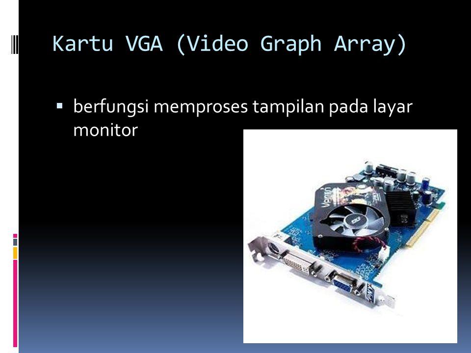 Kartu VGA (Video Graph Array)  berfungsi memproses tampilan pada layar monitor