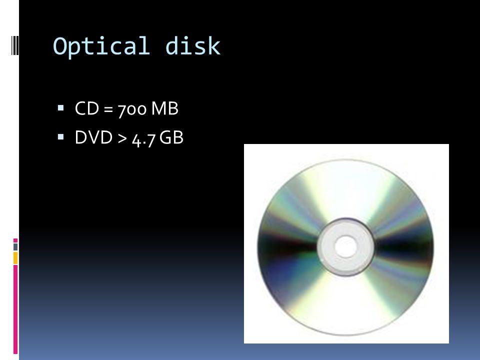 Optical disk  CD = 700 MB  DVD > 4.7 GB