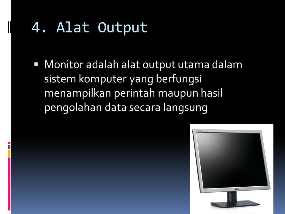 4. Alat Output  Monitor adalah alat output utama dalam sistem komputer yang berfungsi menampilkan perintah maupun hasil pengolahan data secara langsu