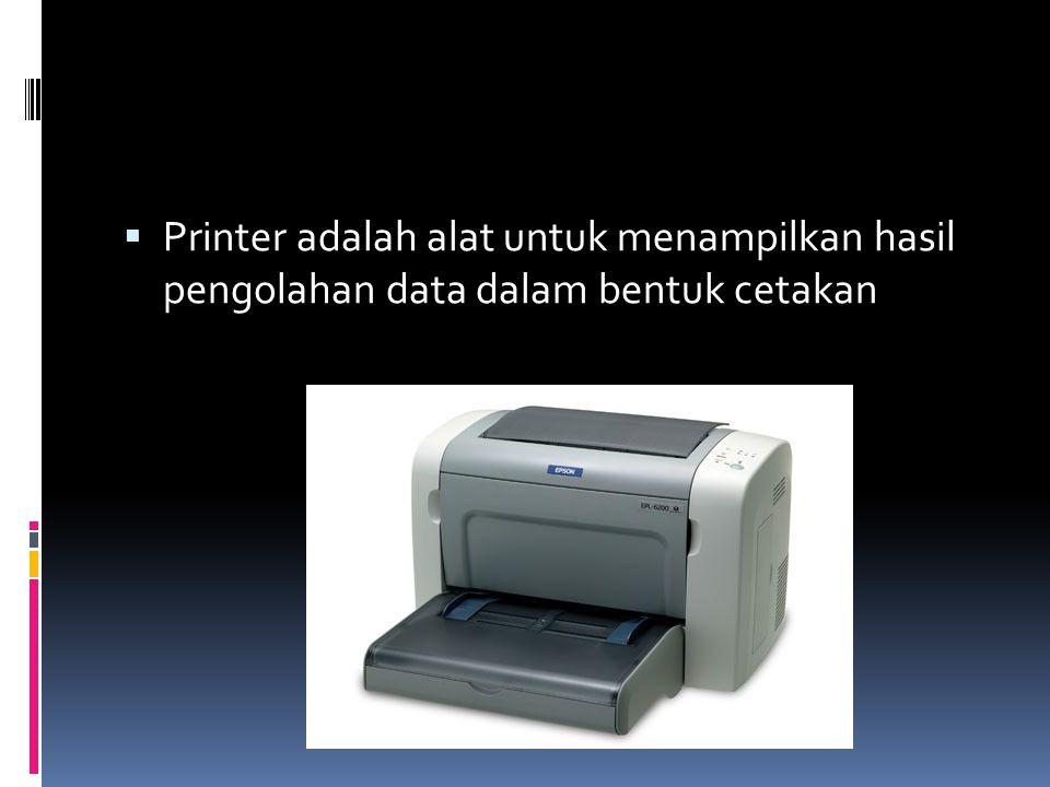  Printer adalah alat untuk menampilkan hasil pengolahan data dalam bentuk cetakan