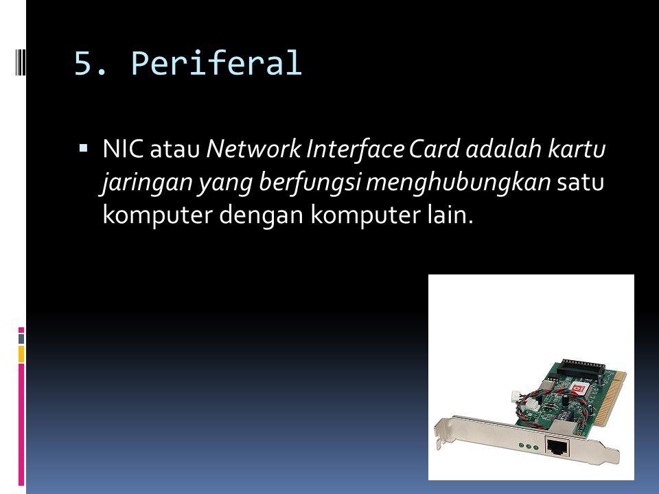 5. Periferal  NIC atau Network Interface Card adalah kartu jaringan yang berfungsi menghubungkan satu komputer dengan komputer lain.