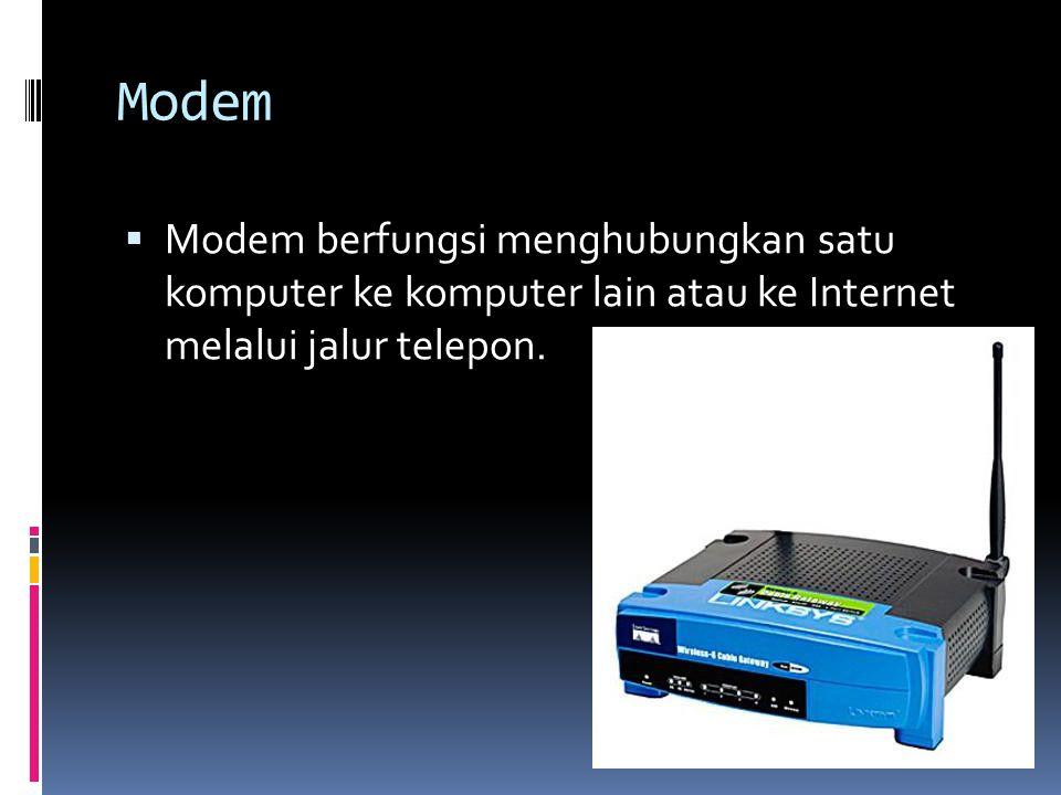 Modem  Modem berfungsi menghubungkan satu komputer ke komputer lain atau ke Internet melalui jalur telepon.