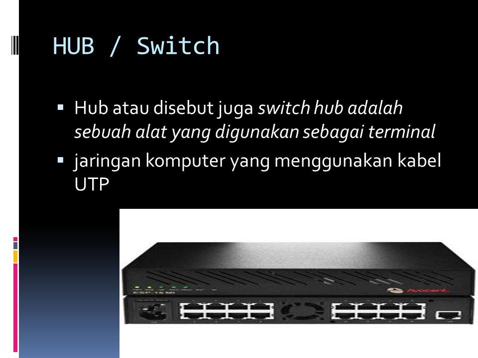 HUB / Switch  Hub atau disebut juga switch hub adalah sebuah alat yang digunakan sebagai terminal  jaringan komputer yang menggunakan kabel UTP