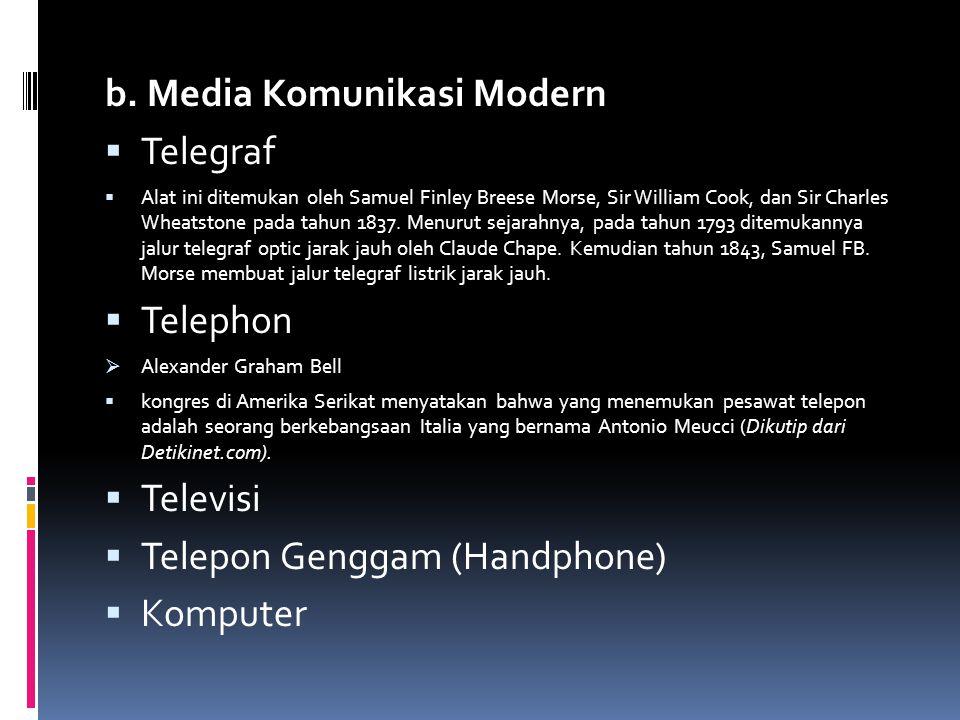 b. Media Komunikasi Modern  Telegraf  Alat ini ditemukan oleh Samuel Finley Breese Morse, Sir William Cook, dan Sir Charles Wheatstone pada tahun 18