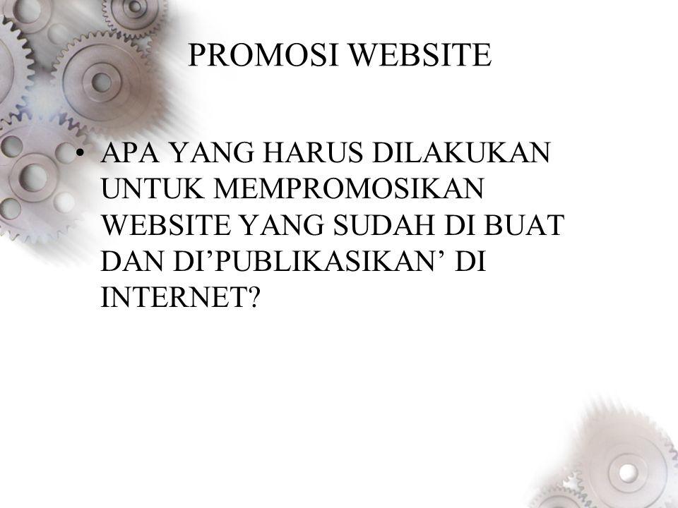 PROMOSI WEBSITE •APA YANG HARUS DILAKUKAN UNTUK MEMPROMOSIKAN WEBSITE YANG SUDAH DI BUAT DAN DI'PUBLIKASIKAN' DI INTERNET?