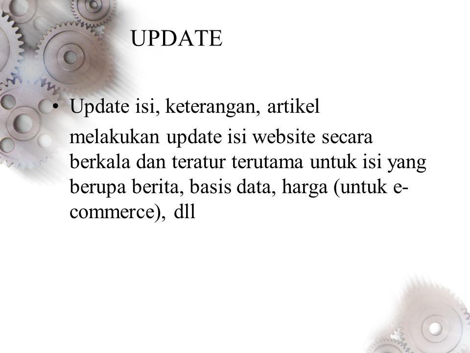 UPDATE •Update isi, keterangan, artikel melakukan update isi website secara berkala dan teratur terutama untuk isi yang berupa berita, basis data, harga (untuk e- commerce), dll