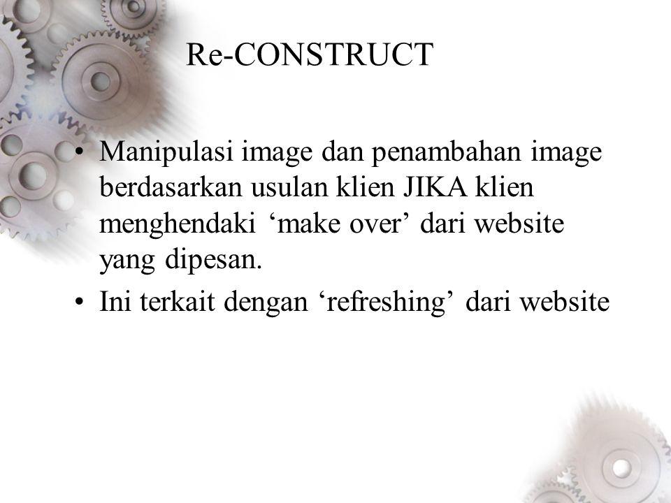 Re-CONSTRUCT •Manipulasi image dan penambahan image berdasarkan usulan klien JIKA klien menghendaki 'make over' dari website yang dipesan.
