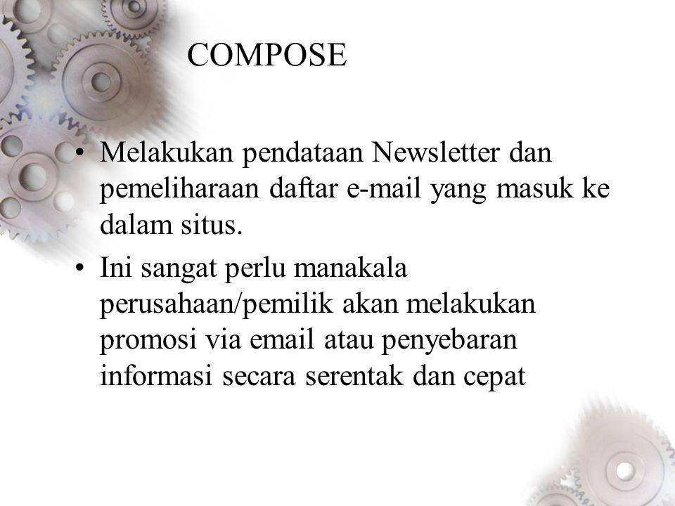 COMPOSE •Melakukan pendataan Newsletter dan pemeliharaan daftar e-mail yang masuk ke dalam situs.