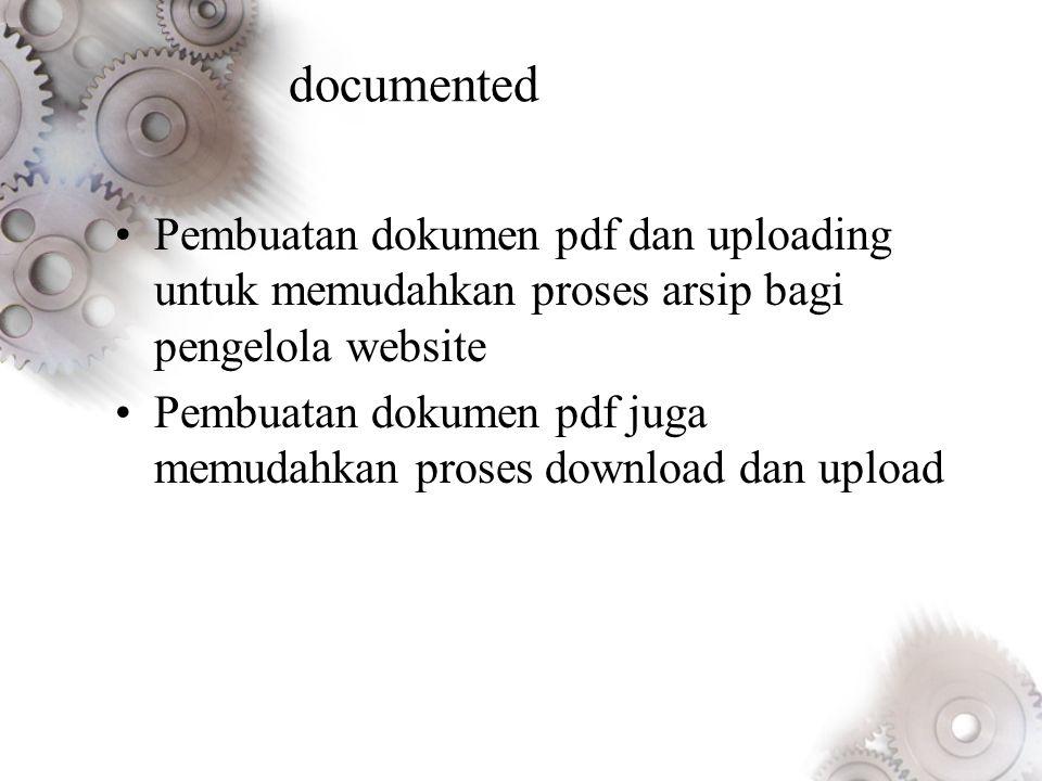 documented •Pembuatan dokumen pdf dan uploading untuk memudahkan proses arsip bagi pengelola website •Pembuatan dokumen pdf juga memudahkan proses download dan upload