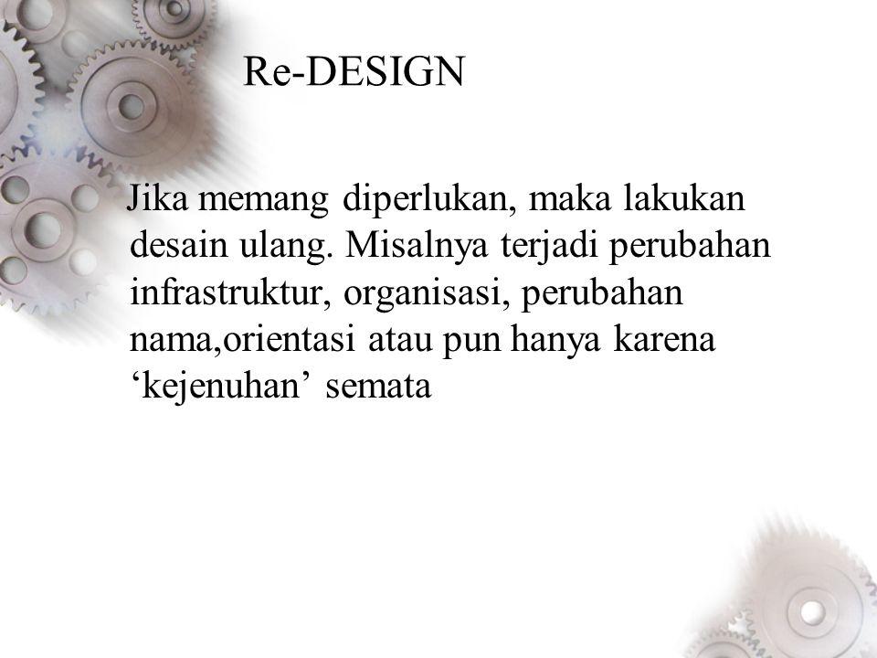 Re-DESIGN Jika memang diperlukan, maka lakukan desain ulang.