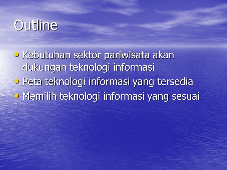 Outline • Kebutuhan sektor pariwisata akan dukungan teknologi informasi • Peta teknologi informasi yang tersedia • Memilih teknologi informasi yang se