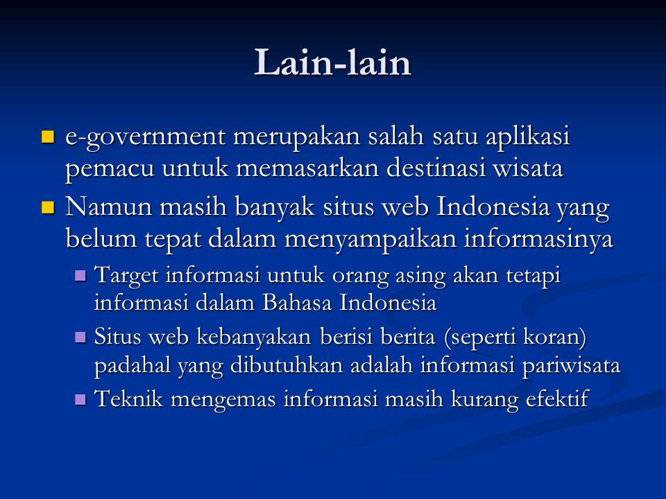 Lain-lain  e-government merupakan salah satu aplikasi pemacu untuk memasarkan destinasi wisata  Namun masih banyak situs web Indonesia yang belum te
