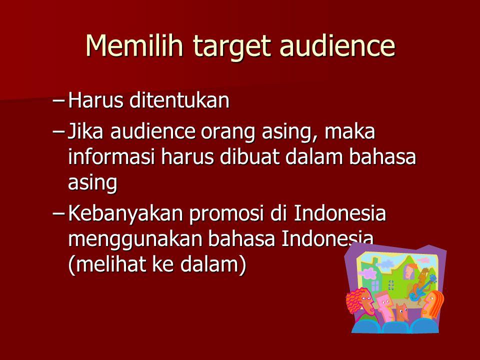 Memilih target audience –Harus ditentukan –Jika audience orang asing, maka informasi harus dibuat dalam bahasa asing –Kebanyakan promosi di Indonesia