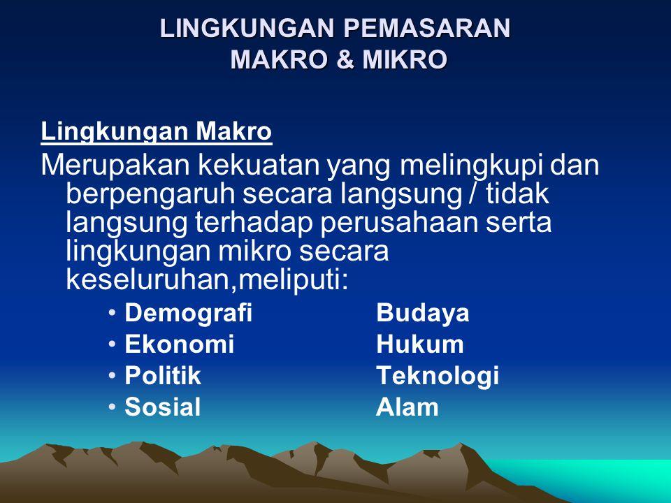 LINGKUNGAN PEMASARAN MAKRO & MIKRO Lingkungan Makro Merupakan kekuatan yang melingkupi dan berpengaruh secara langsung / tidak langsung terhadap perus