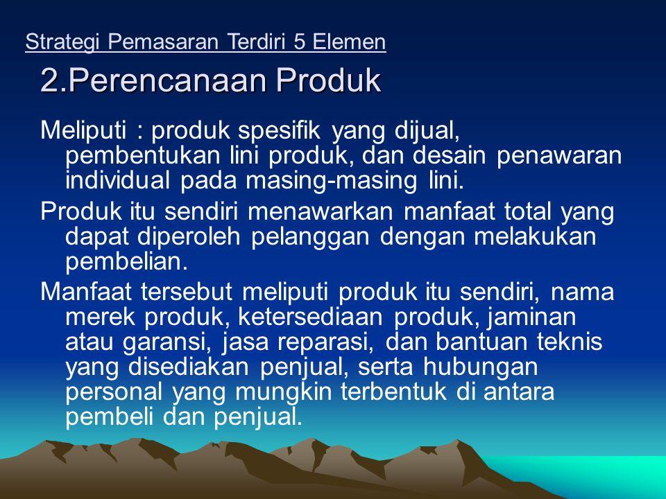 2.Perencanaan Produk Meliputi : produk spesifik yang dijual, pembentukan lini produk, dan desain penawaran individual pada masing-masing lini. Produk