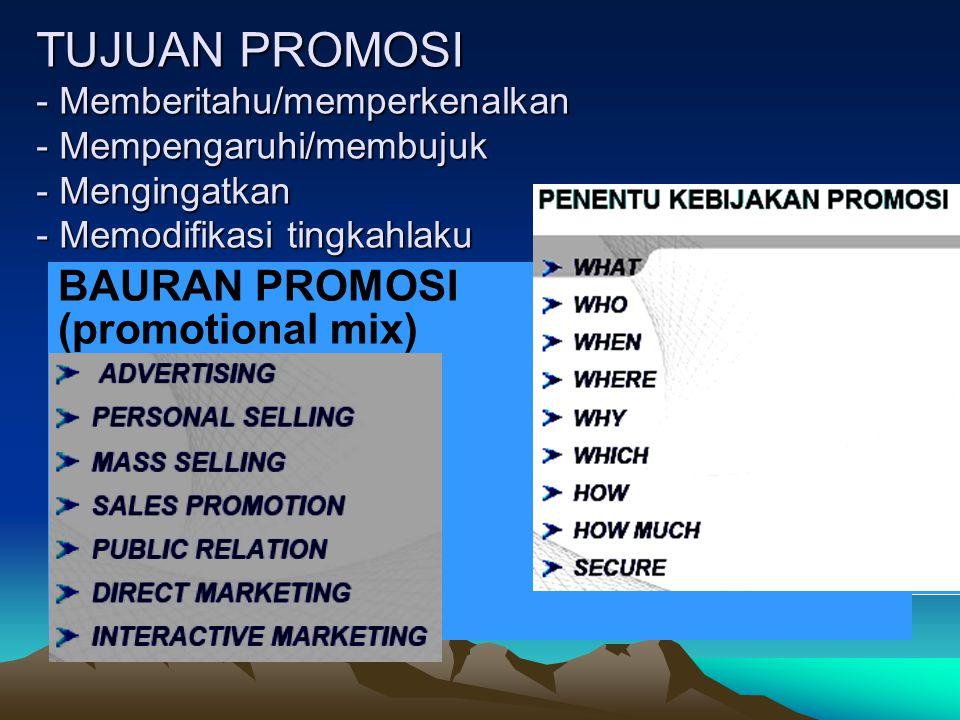 TUJUAN PROMOSI - Memberitahu/memperkenalkan - Mempengaruhi/membujuk - Mengingatkan - Memodifikasi tingkahlaku BAURAN PROMOSI (promotional mix)