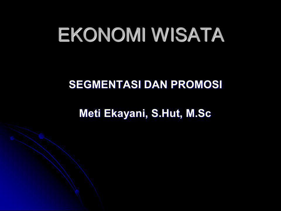 EKONOMI WISATA SEGMENTASI DAN PROMOSI Meti Ekayani, S.Hut, M.Sc