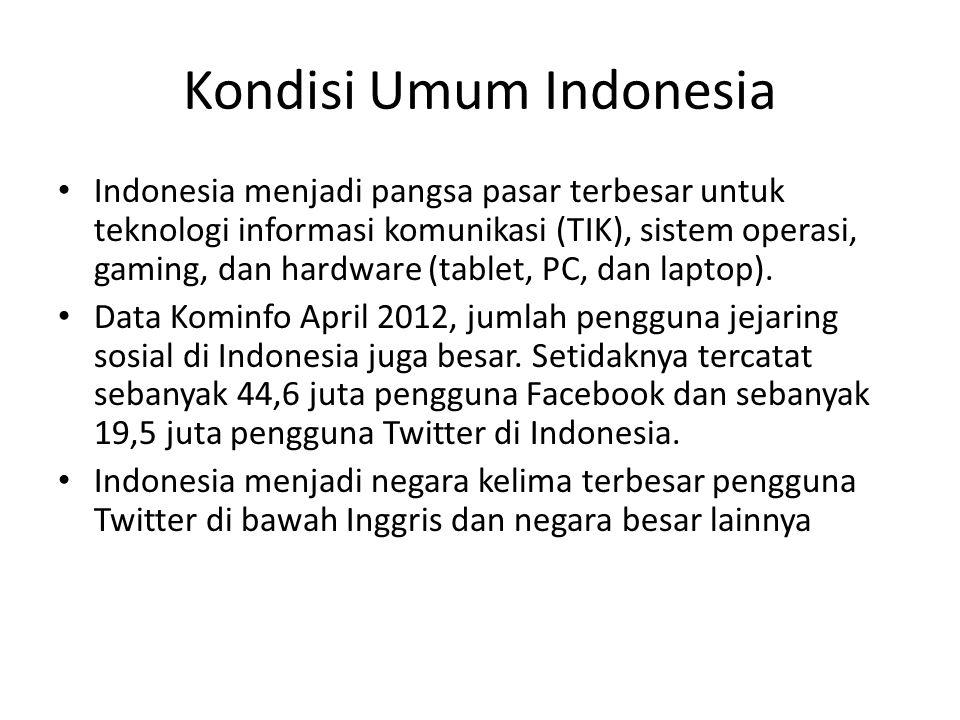 Kondisi Umum Indonesia • Indonesia menjadi pangsa pasar terbesar untuk teknologi informasi komunikasi (TIK), sistem operasi, gaming, dan hardware (tablet, PC, dan laptop).