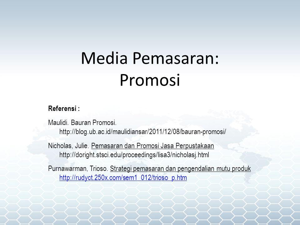 Media Pemasaran: Promosi Referensi : Maulidi. Bauran Promosi. http://blog.ub.ac.id/maulidiansar/2011/12/08/bauran-promosi/ Nicholas, Julie. Pemasaran