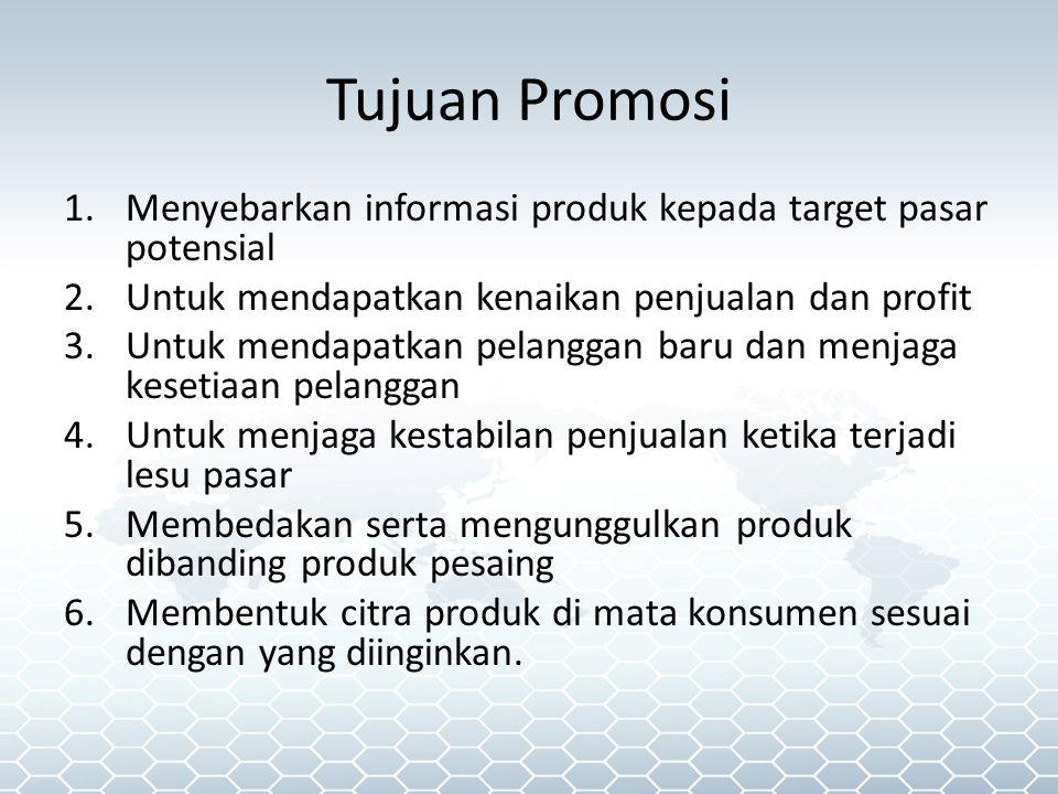 Tujuan Promosi 1.Menyebarkan informasi produk kepada target pasar potensial 2.Untuk mendapatkan kenaikan penjualan dan profit 3.Untuk mendapatkan pelanggan baru dan menjaga kesetiaan pelanggan 4.Untuk menjaga kestabilan penjualan ketika terjadi lesu pasar 5.Membedakan serta mengunggulkan produk dibanding produk pesaing 6.Membentuk citra produk di mata konsumen sesuai dengan yang diinginkan.