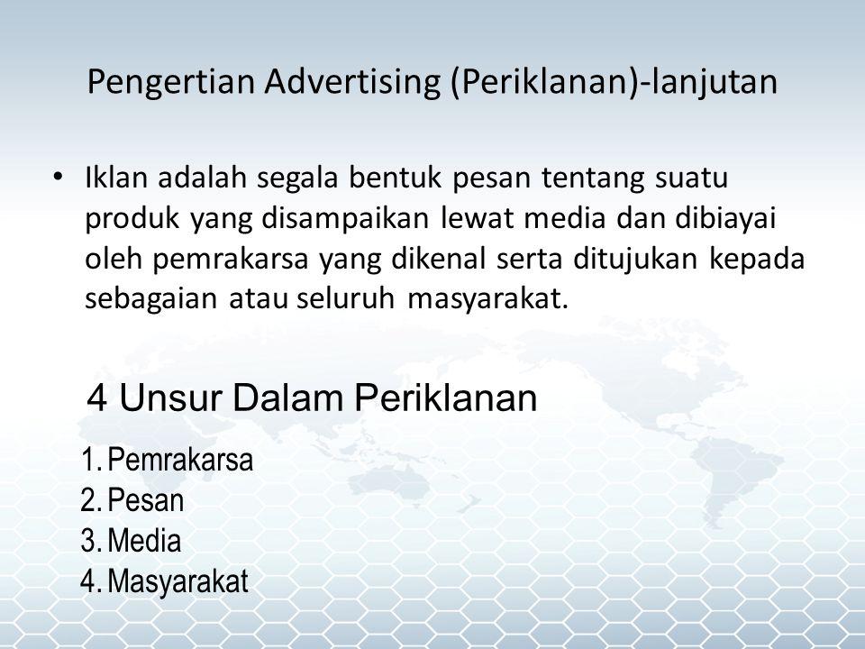 Pengertian Advertising (Periklanan)-lanjutan • Iklan adalah segala bentuk pesan tentang suatu produk yang disampaikan lewat media dan dibiayai oleh pe