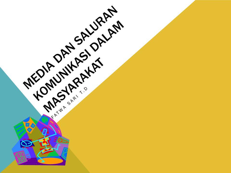 MEDIA DAN SALURAN KOMUNIKASI DALAM MASYARAKAT FATWA SARI T.D