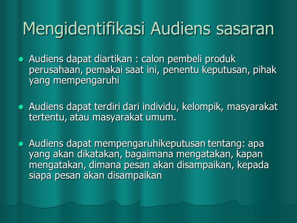 Mengidentifikasi Audiens sasaran  Audiens dapat diartikan : calon pembeli produk perusahaan, pemakai saat ini, penentu keputusan, pihak yang mempenga