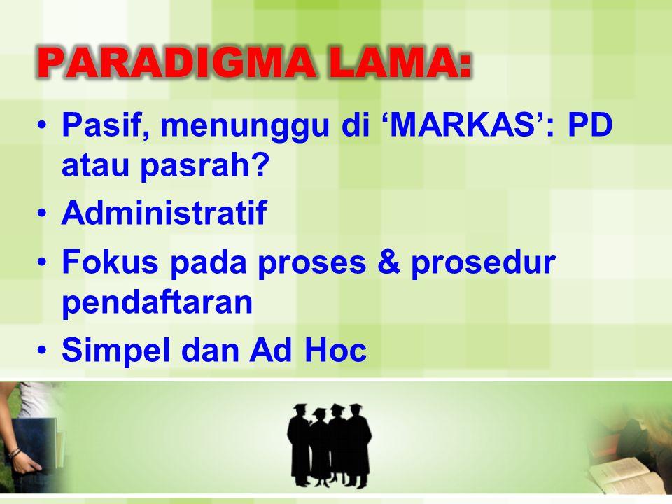 •Pasif, menunggu di 'MARKAS': PD atau pasrah? •Administratif •Fokus pada proses & prosedur pendaftaran •Simpel dan Ad Hoc