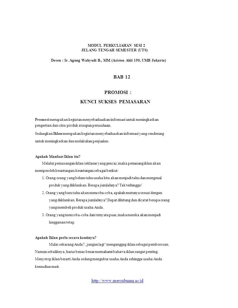 MODUL PERKULIAHAN SESI 2 JELANG TENGAH SEMESTER (UTS) Dosen : Ir. Agung Wahyudi B., MM (Asisten Ahli 150, UMB Jakarta) BAB 12 PROMOSI : KUNCI SUKSES P