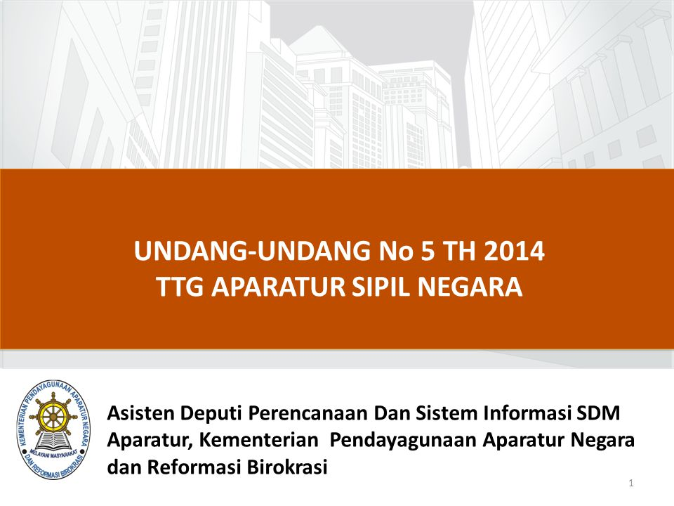 UNDANG-UNDANG No 5 TH 2014 TTG APARATUR SIPIL NEGARA 1 Asisten Deputi Perencanaan Dan Sistem Informasi SDM Aparatur, Kementerian Pendayagunaan Aparatu