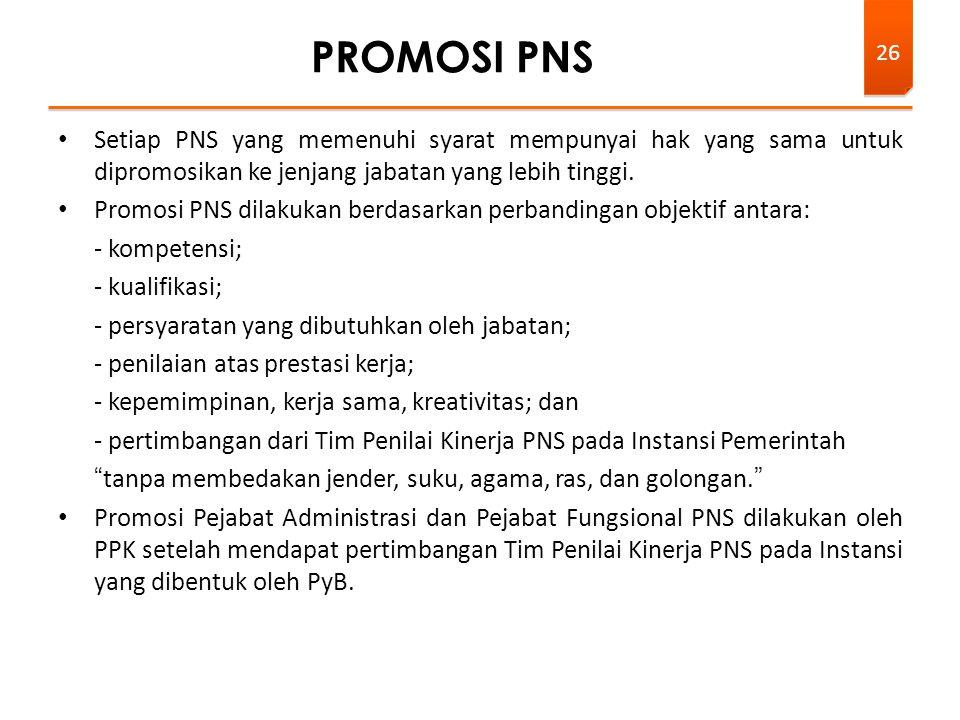 • Setiap PNS yang memenuhi syarat mempunyai hak yang sama untuk dipromosikan ke jenjang jabatan yang lebih tinggi. • Promosi PNS dilakukan berdasarkan