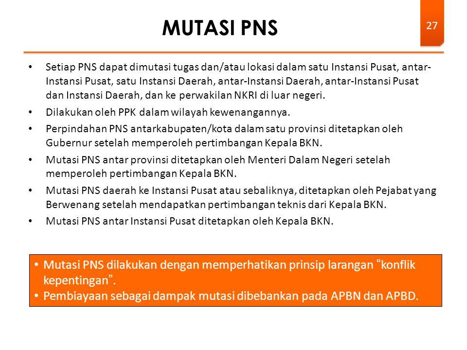 • Setiap PNS dapat dimutasi tugas dan/atau lokasi dalam satu Instansi Pusat, antar- Instansi Pusat, satu Instansi Daerah, antar-Instansi Daerah, antar