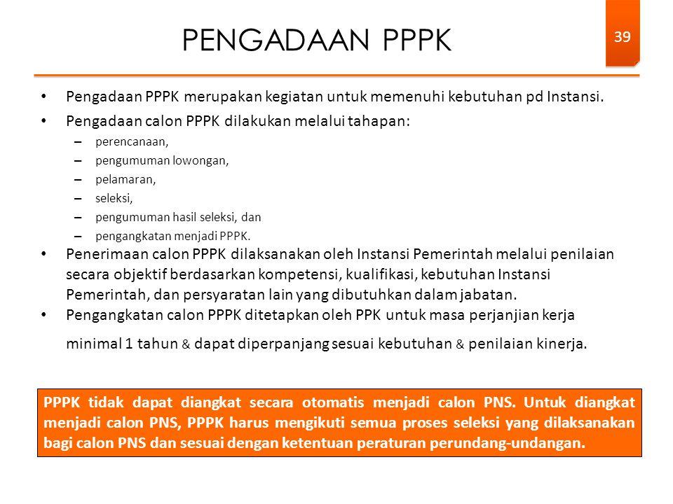 • Pengadaan PPPK merupakan kegiatan untuk memenuhi kebutuhan pd Instansi. • Pengadaan calon PPPK dilakukan melalui tahapan: – perencanaan, – pengumuma