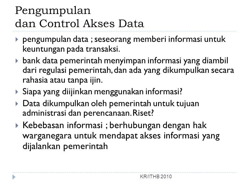Pengumpulan dan Control Akses Data KR/ITHB 2010  pengumpulan data ; seseorang memberi informasi untuk keuntungan pada transaksi.  bank data pemerint