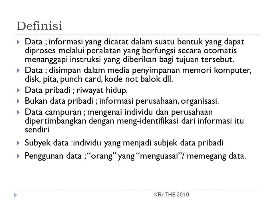 Definisi KR/ITHB 2010  Data ; informasi yang dicatat dalam suatu bentuk yang dapat diproses melalui peralatan yang berfungsi secara otomatis menangga