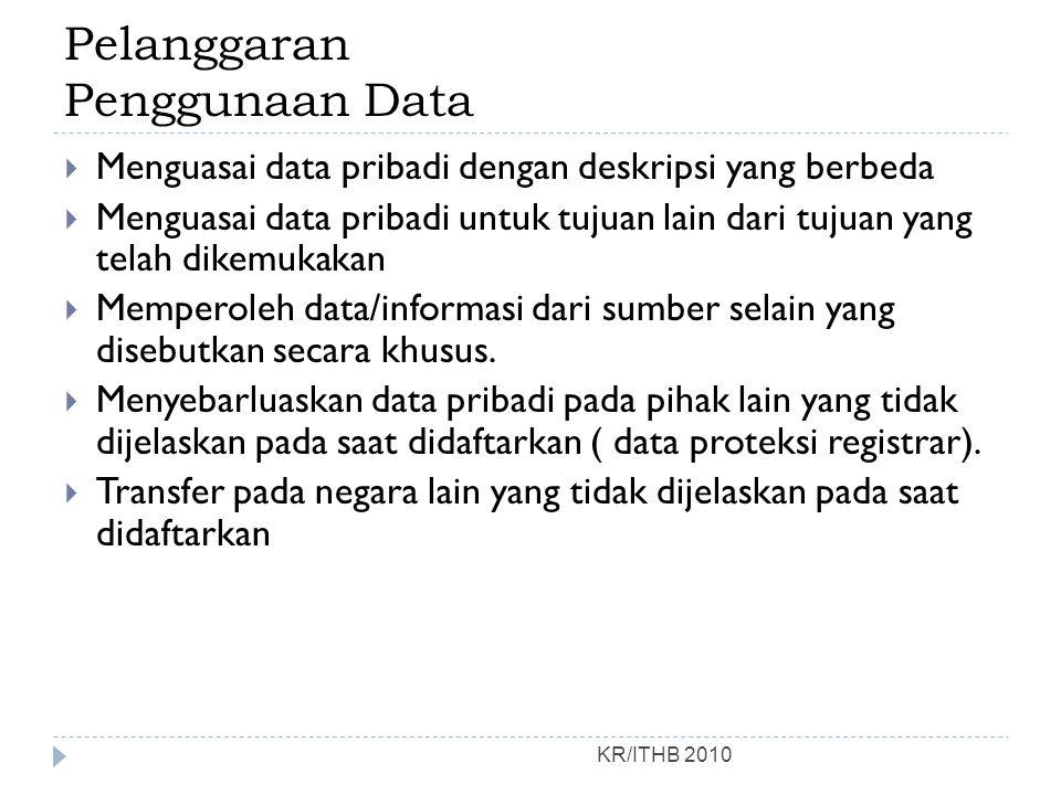 Pelanggaran Penggunaan Data KR/ITHB 2010  Menguasai data pribadi dengan deskripsi yang berbeda  Menguasai data pribadi untuk tujuan lain dari tujuan