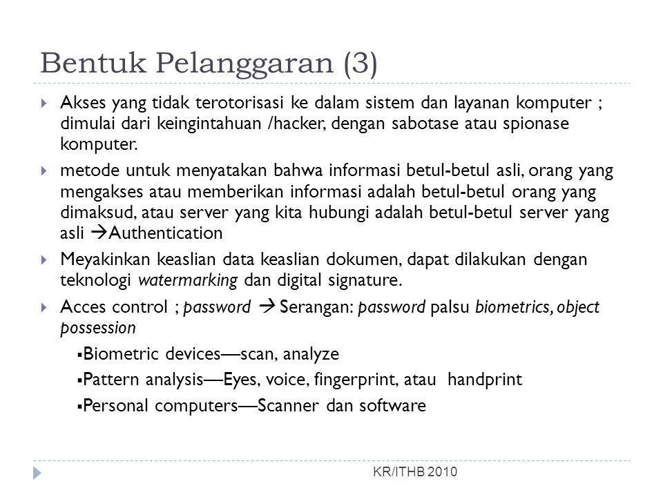 Bentuk Pelanggaran (3) KR/ITHB 2010  Akses yang tidak terotorisasi ke dalam sistem dan layanan komputer ; dimulai dari keingintahuan /hacker, dengan