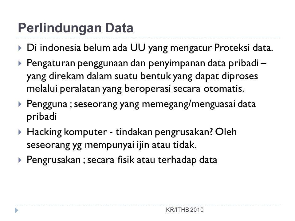 Perlindungan Data  Di indonesia belum ada UU yang mengatur Proteksi data.  Pengaturan penggunaan dan penyimpanan data pribadi – yang direkam dalam s