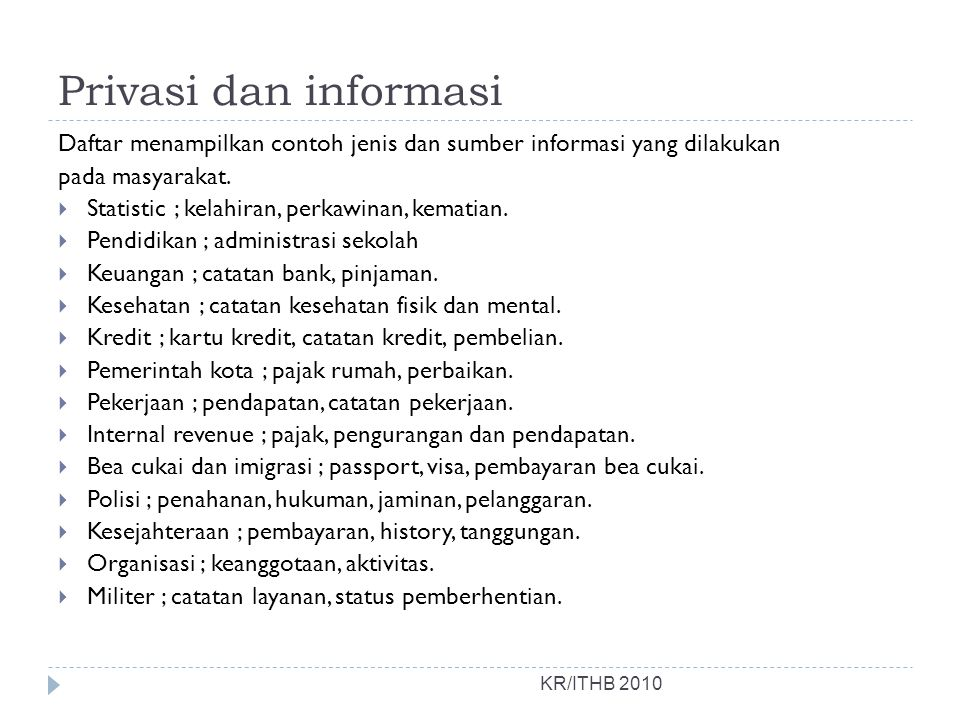 Privasi dan informasi KR/ITHB 2010 Daftar menampilkan contoh jenis dan sumber informasi yang dilakukan pada masyarakat.  Statistic ; kelahiran, perka